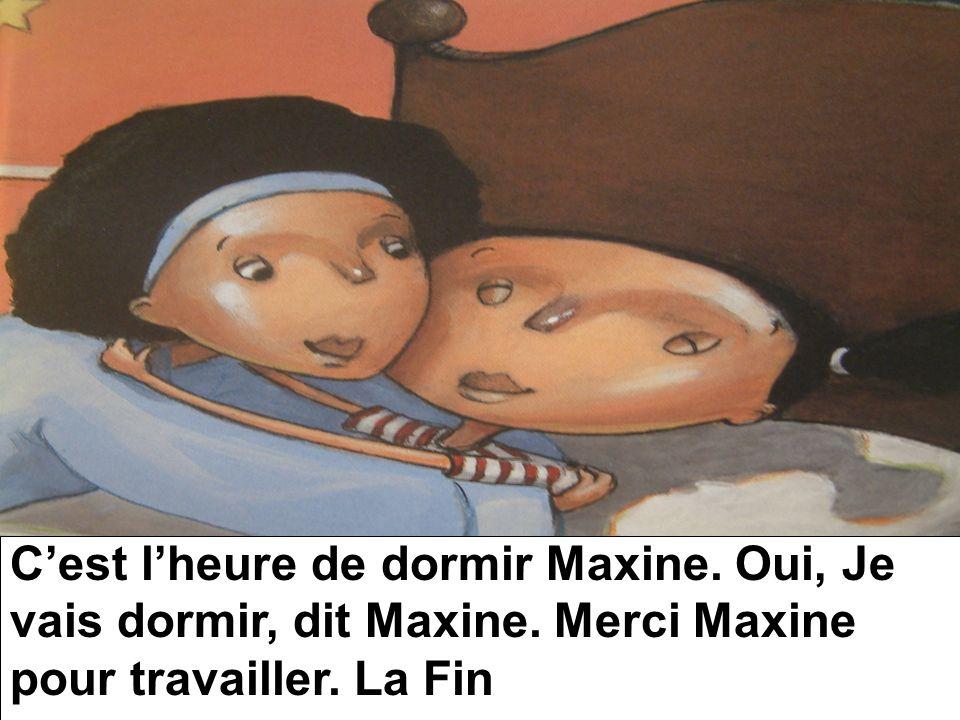 C'est l'heure de dormir Maxine. Oui, Je vais dormir, dit Maxine