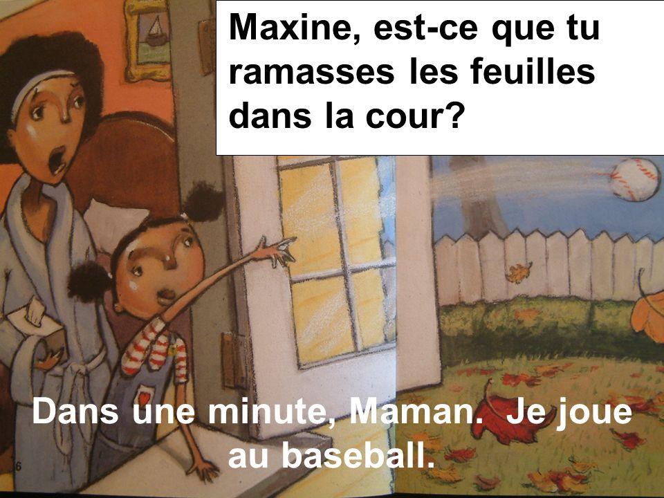 Dans une minute, Maman. Je joue au baseball.