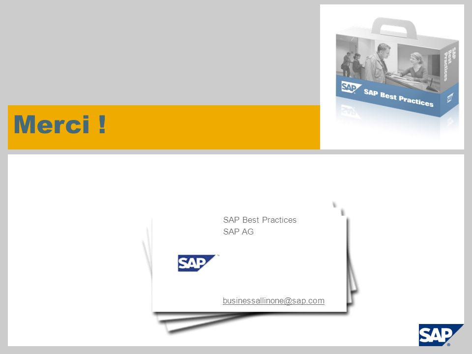 Merci ! businessallinone@sap.com SAP Best Practices SAP AG