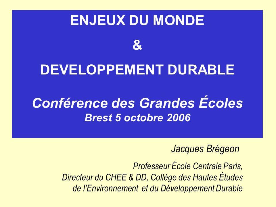 ENJEUX DU MONDE& DEVELOPPEMENT DURABLE Conférence des Grandes Écoles Brest 5 octobre 2006. Jacques Brégeon.