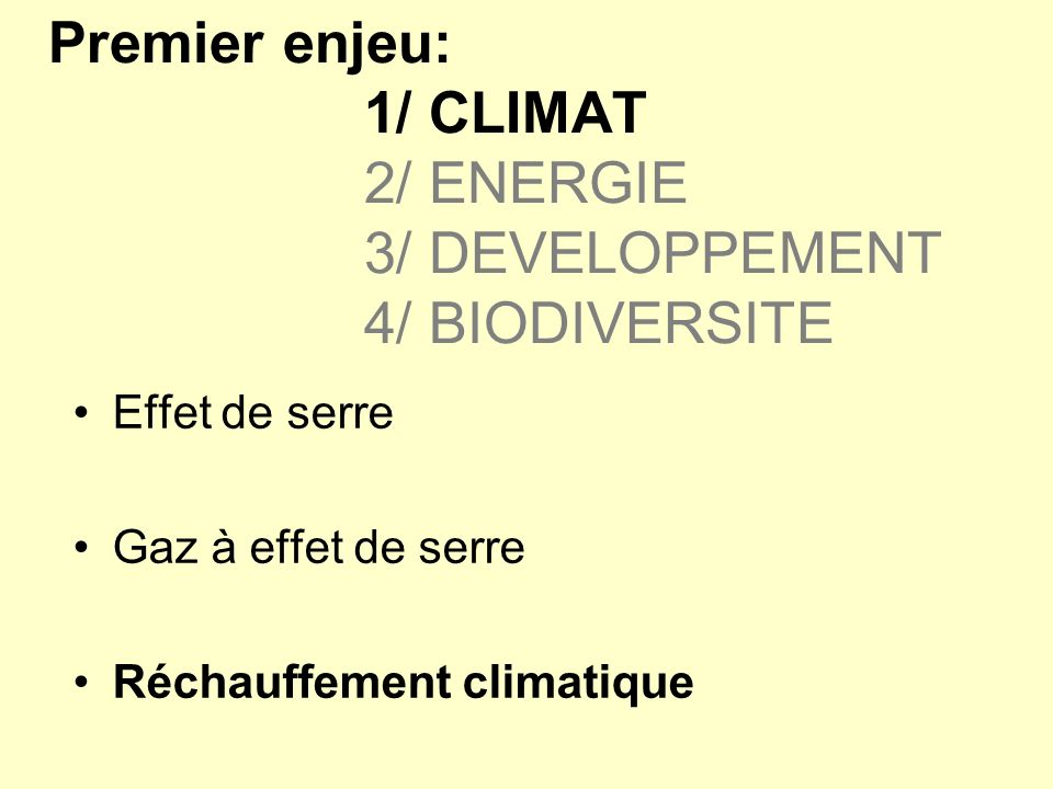 Premier enjeu: 1/ CLIMAT 2/ ENERGIE 3/ DEVELOPPEMENT 4/ BIODIVERSITE
