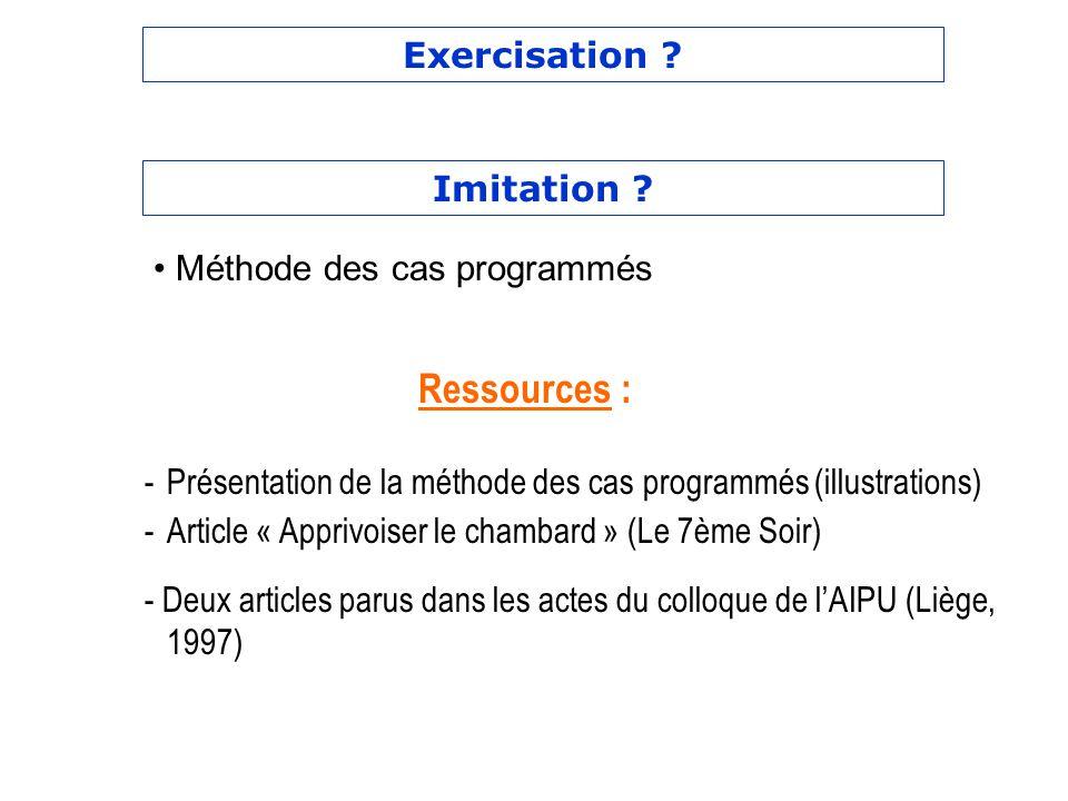 Ressources : Exercisation Imitation Méthode des cas programmés