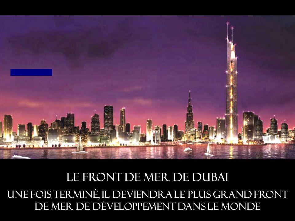 Le front de mer de Dubai Une fois terminé, il deviendra le plus grand front de mer de développement dans le monde.