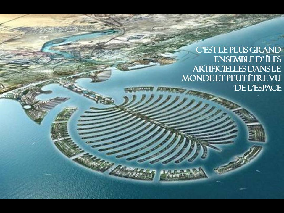 c'est le plus grand ensemble d' îles artificielles dans le monde et peut-être vu de l espace