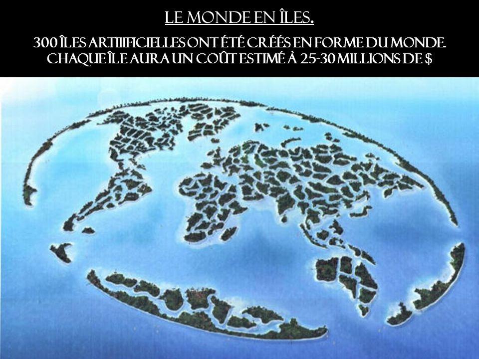 Le monde en îles. 300 îles Artiiificielles ont été créés en forme du monde. Chaque île aura un coût estimé à 25-30 millions de $