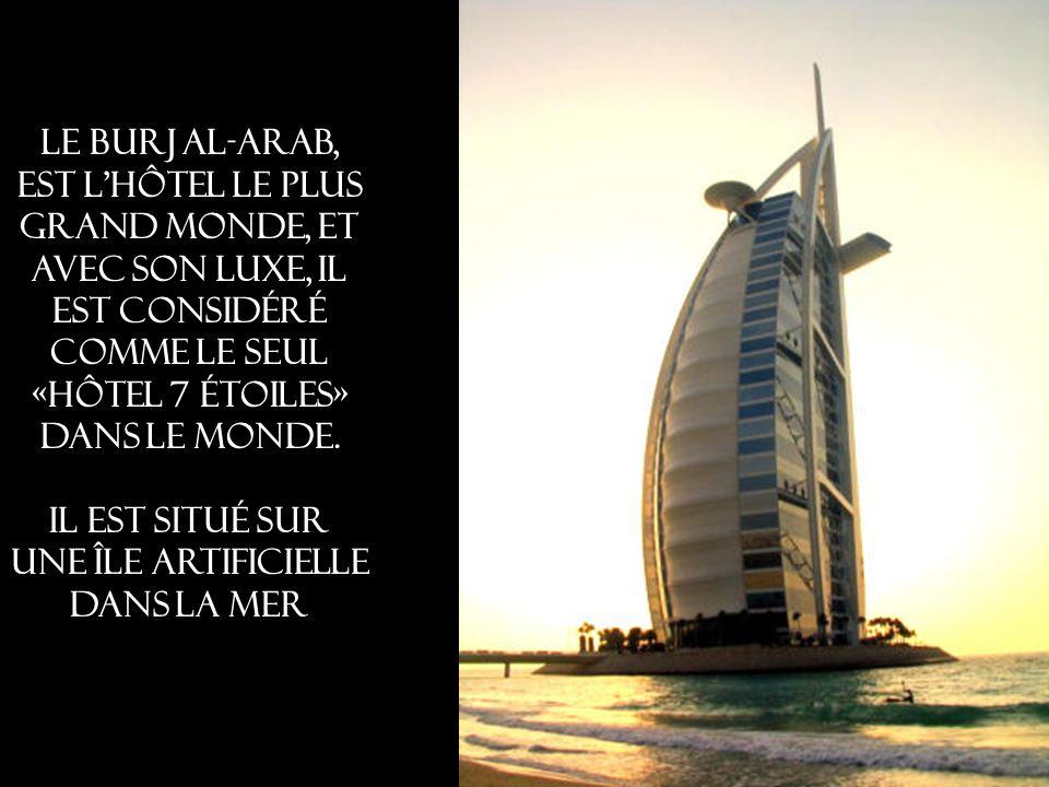 Le Burj al-Arab, est l hôtel le plus grand monde, et avec son luxe, il est considéré comme le seul «hôtel 7 étoiles» dans le monde.