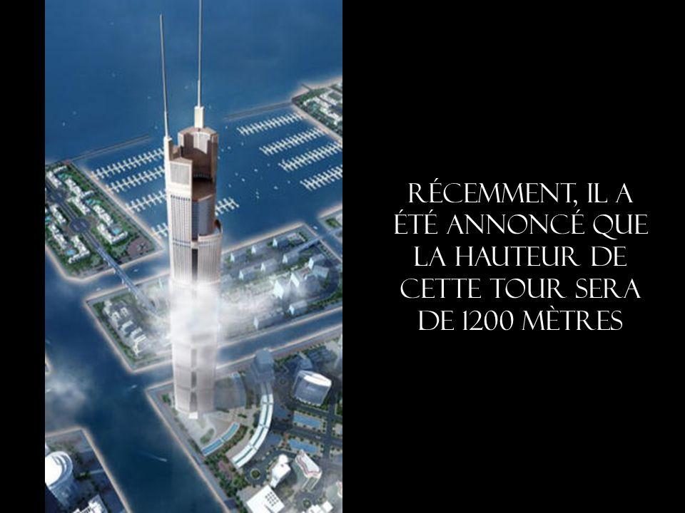 Récemment, il a été annoncé que la hauteur de cette tour sera de 1200 mètres