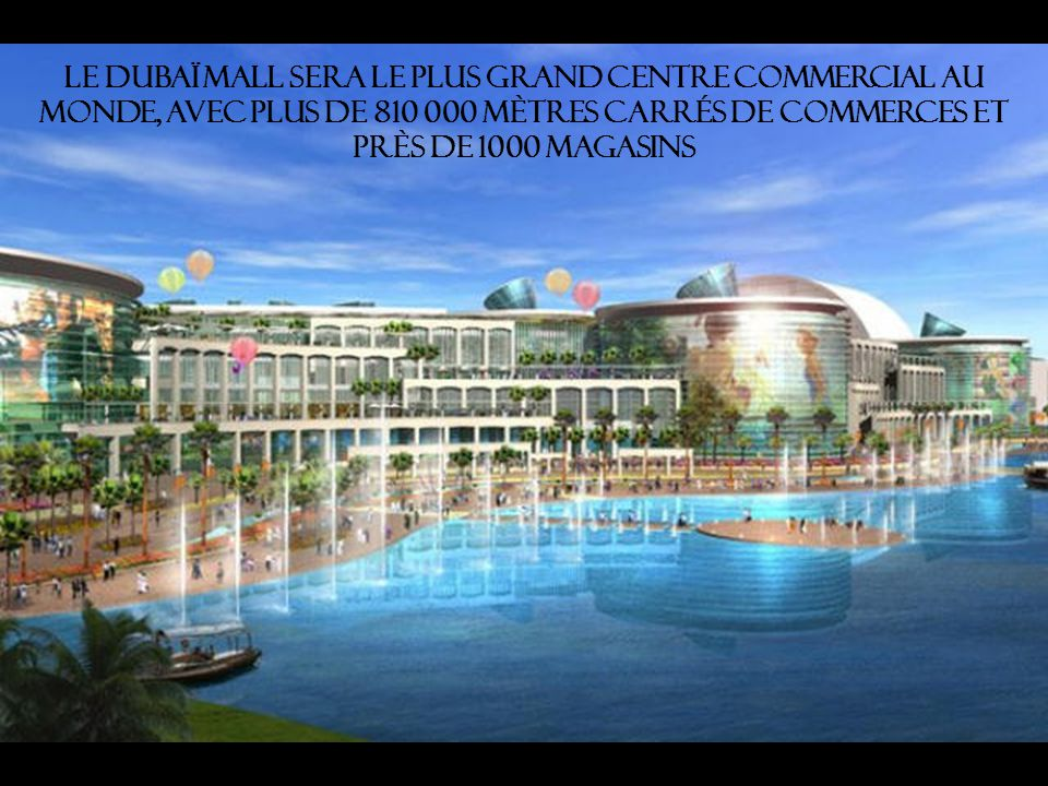 Le Dubaï Mall sera le plus grand centre commercial au monde, avec plus de 810 000 mètres carrés de commerces et près de 1000 magasins