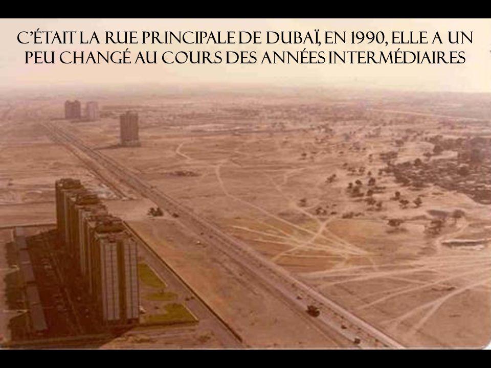 C était la rue principale de Dubaï, en 1990, elle a un peu changé au cours des années intermédiaires