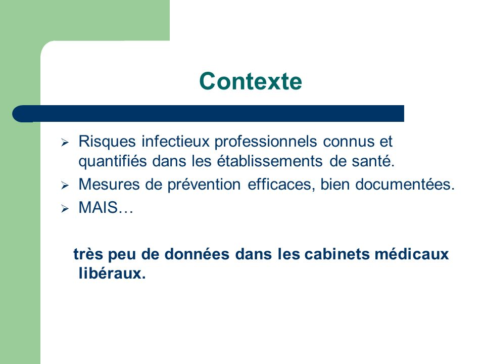 Contexte Risques infectieux professionnels connus et quantifiés dans les établissements de santé. Mesures de prévention efficaces, bien documentées.