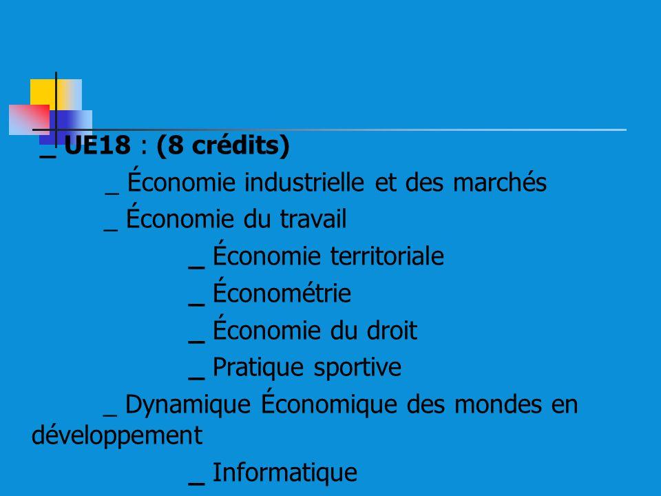 _ UE18 : (8 crédits) _ Économie industrielle et des marchés. _ Économie du travail. _ Économie territoriale.