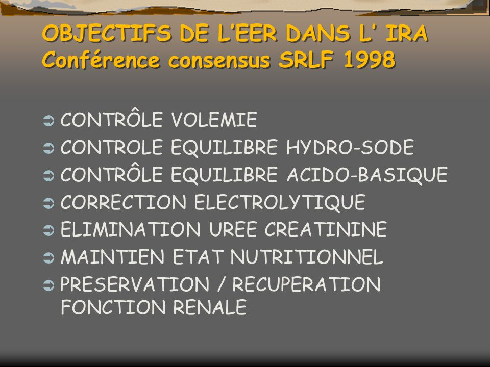 OBJECTIFS DE L'EER DANS L' IRA Conférence consensus SRLF 1998