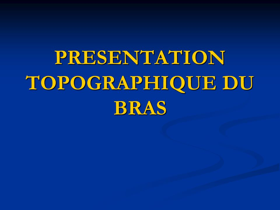 PRESENTATION TOPOGRAPHIQUE DU BRAS