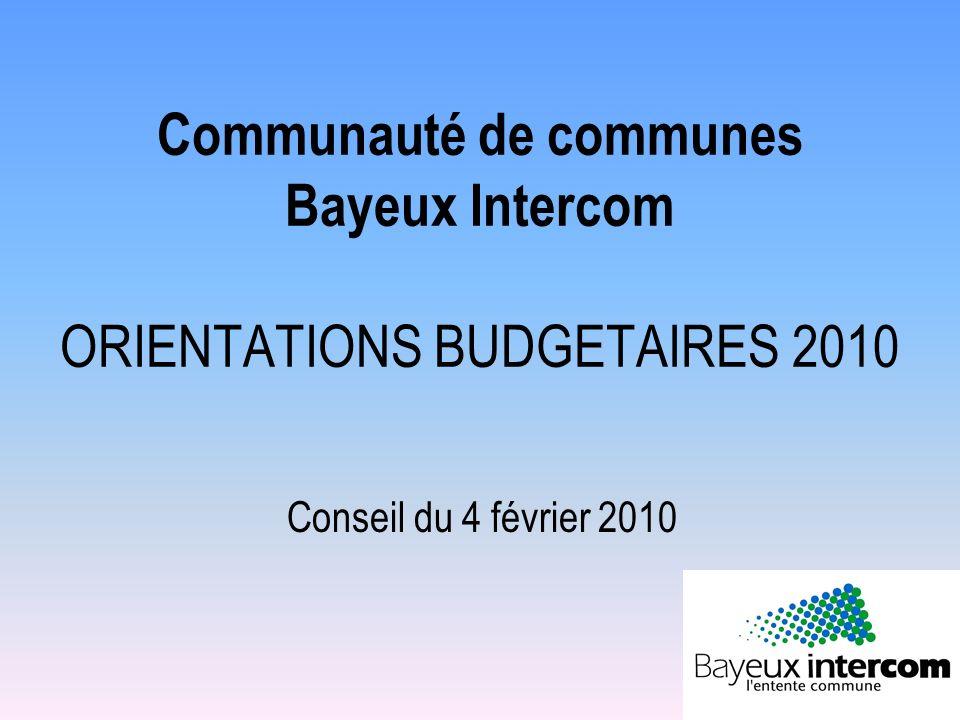 Communauté de communes Bayeux Intercom ORIENTATIONS BUDGETAIRES 2010