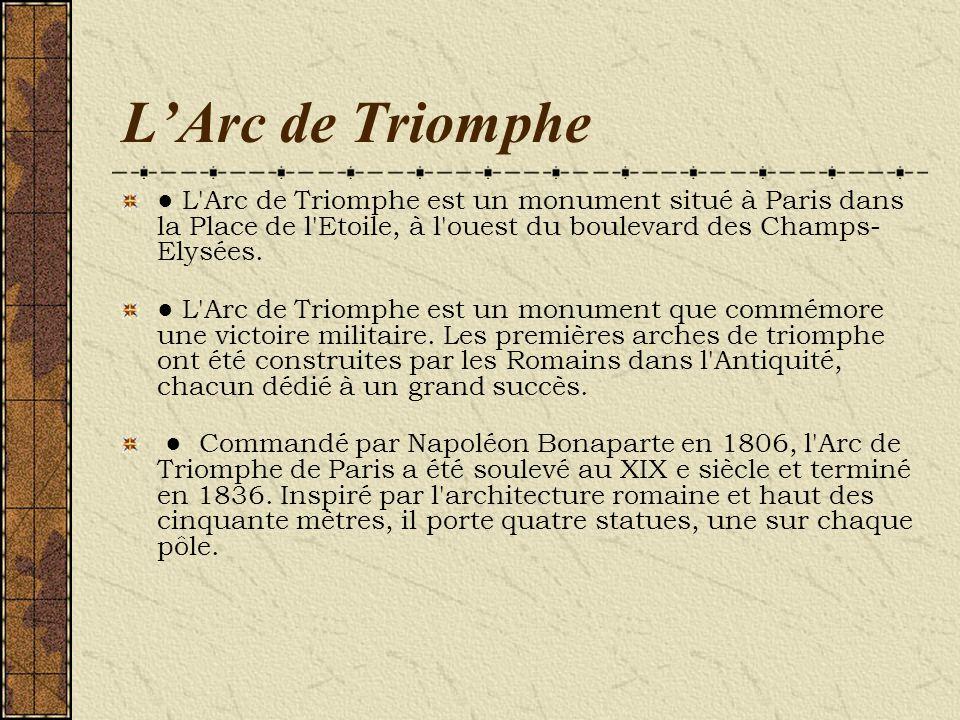 L'Arc de Triomphe ● L Arc de Triomphe est un monument situé à Paris dans la Place de l Etoile, à l ouest du boulevard des Champs-Elysées.