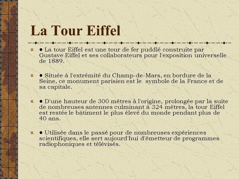 La Tour Eiffel ● La tour Eiffel est une tour de fer puddlé construite par Gustave Eiffel et ses collaborateurs pour l exposition universelle de 1889.