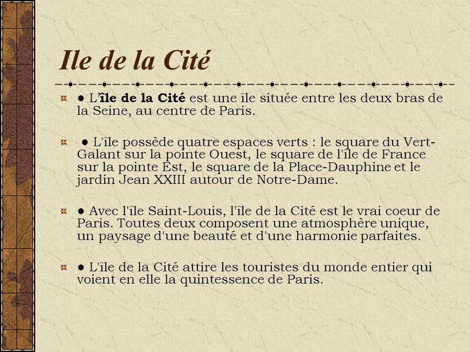 Ile de la Cité ● L'île de la Cité est une île située entre les deux bras de la Seine, au centre de Paris.