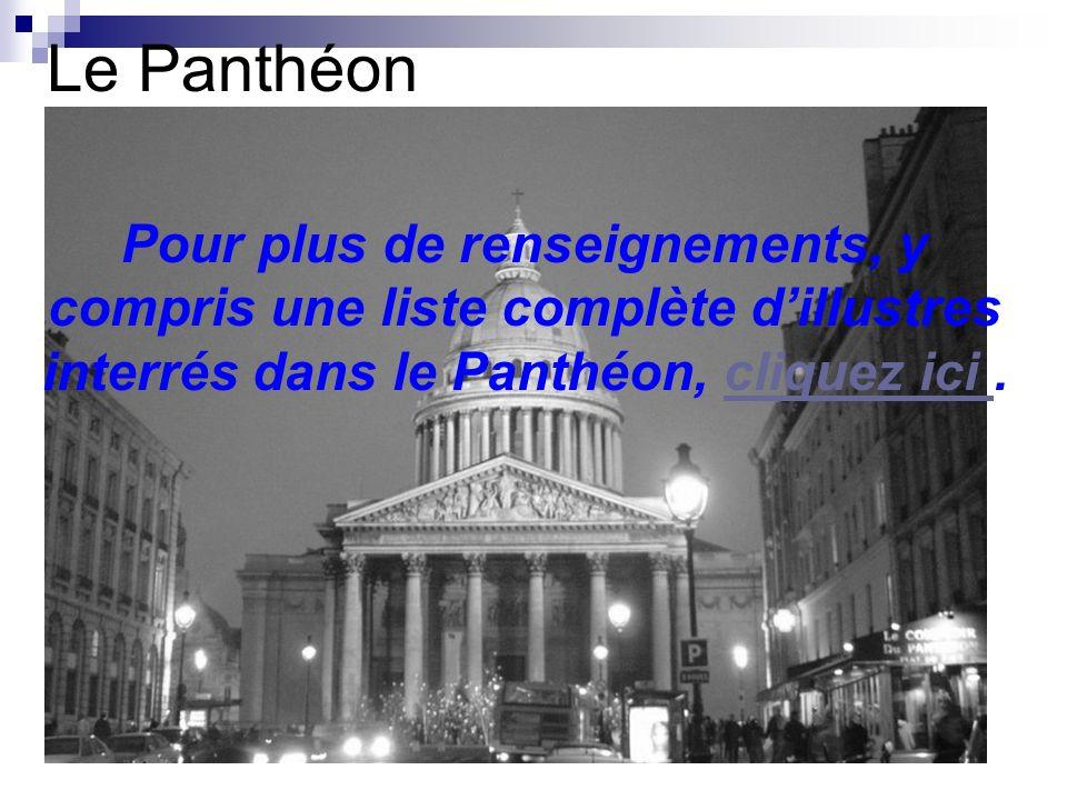 Le Panthéon Pour plus de renseignements, y compris une liste complète d'illustres interrés dans le Panthéon, cliquez ici .