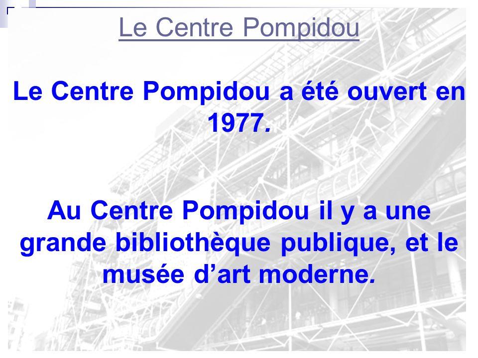 Le Centre Pompidou a été ouvert en 1977.