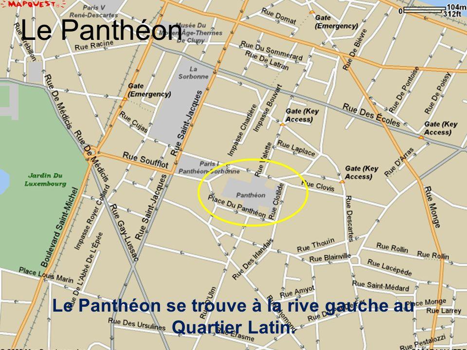 Le Panthéon se trouve à la rive gauche au Quartier Latin.