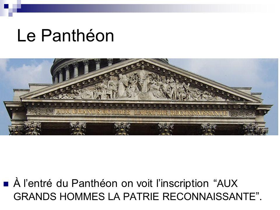 Le Panthéon À l'entré du Panthéon on voit l'inscription AUX GRANDS HOMMES LA PATRIE RECONNAISSANTE .