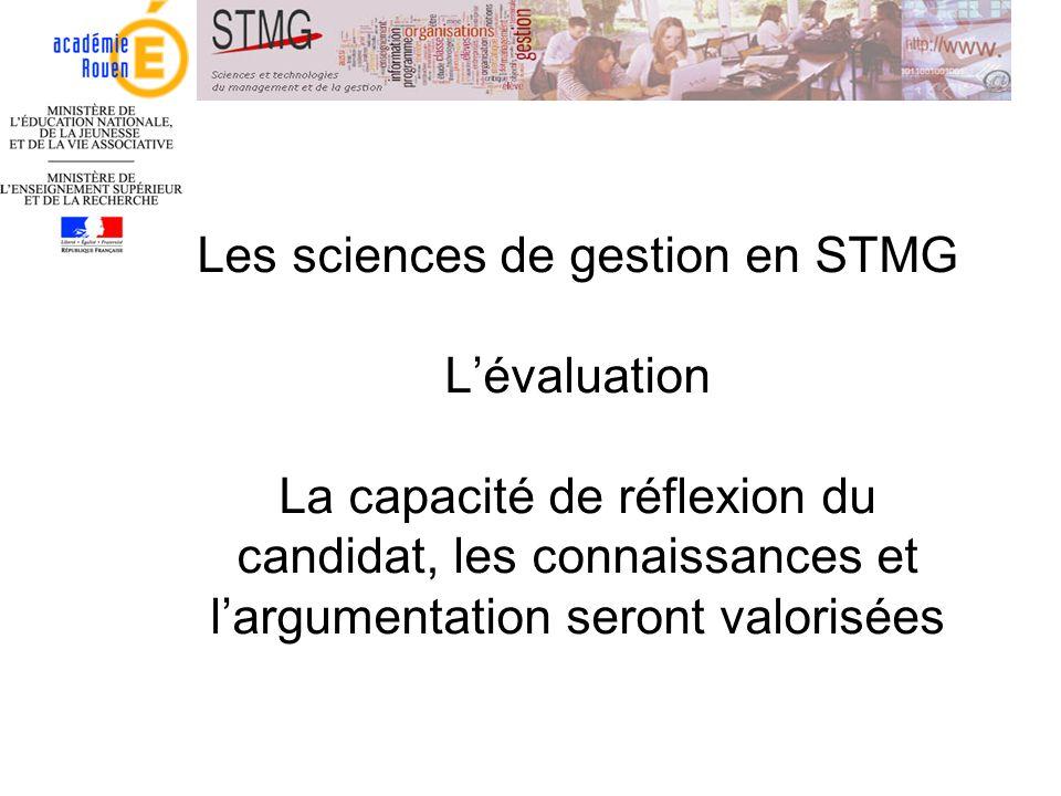 Les sciences de gestion en STMG L'évaluation La capacité de réflexion du candidat, les connaissances et l'argumentation seront valorisées