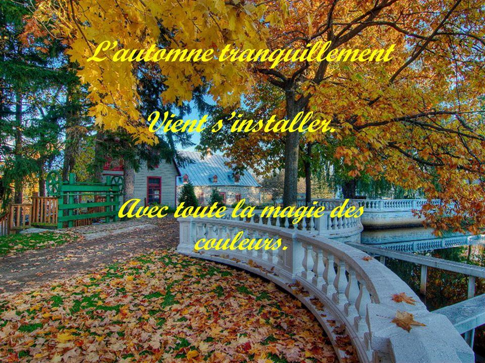 L'automne tranquillement Vient s'installer.