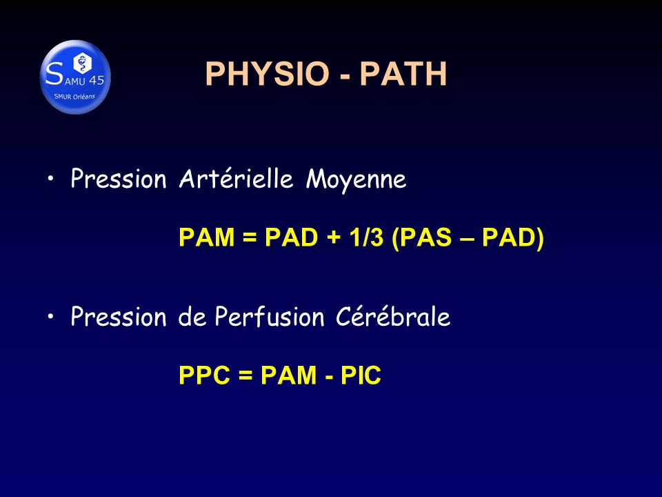 PHYSIO - PATH Pression Artérielle Moyenne PAM = PAD + 1/3 (PAS – PAD)