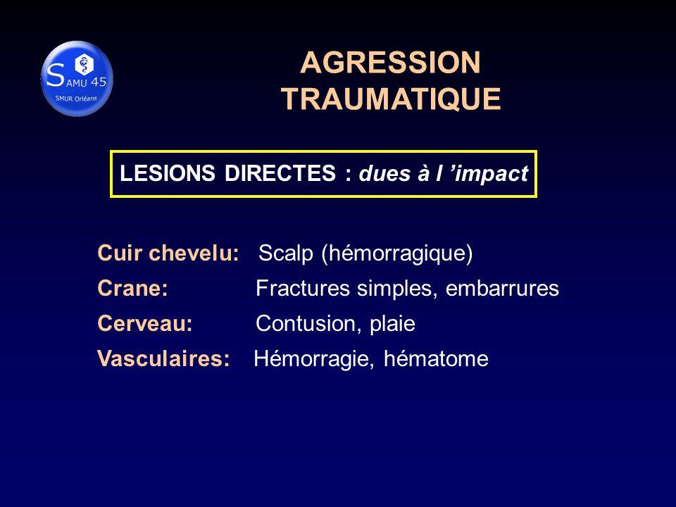 AGRESSION TRAUMATIQUE LESIONS DIRECTES : dues à l 'impact
