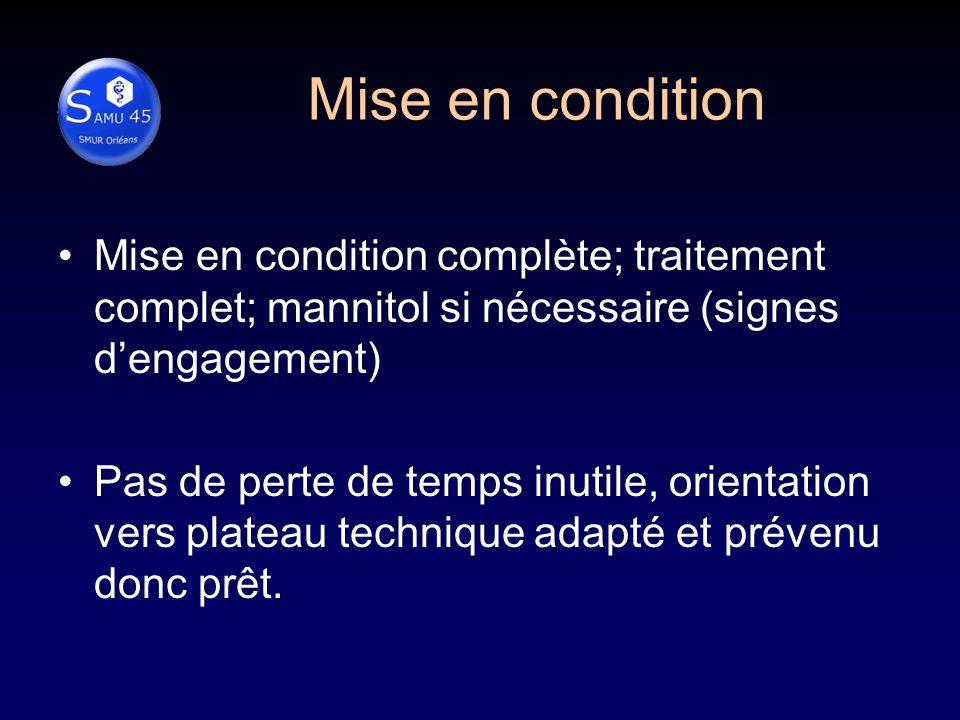 Mise en condition Mise en condition complète; traitement complet; mannitol si nécessaire (signes d'engagement)