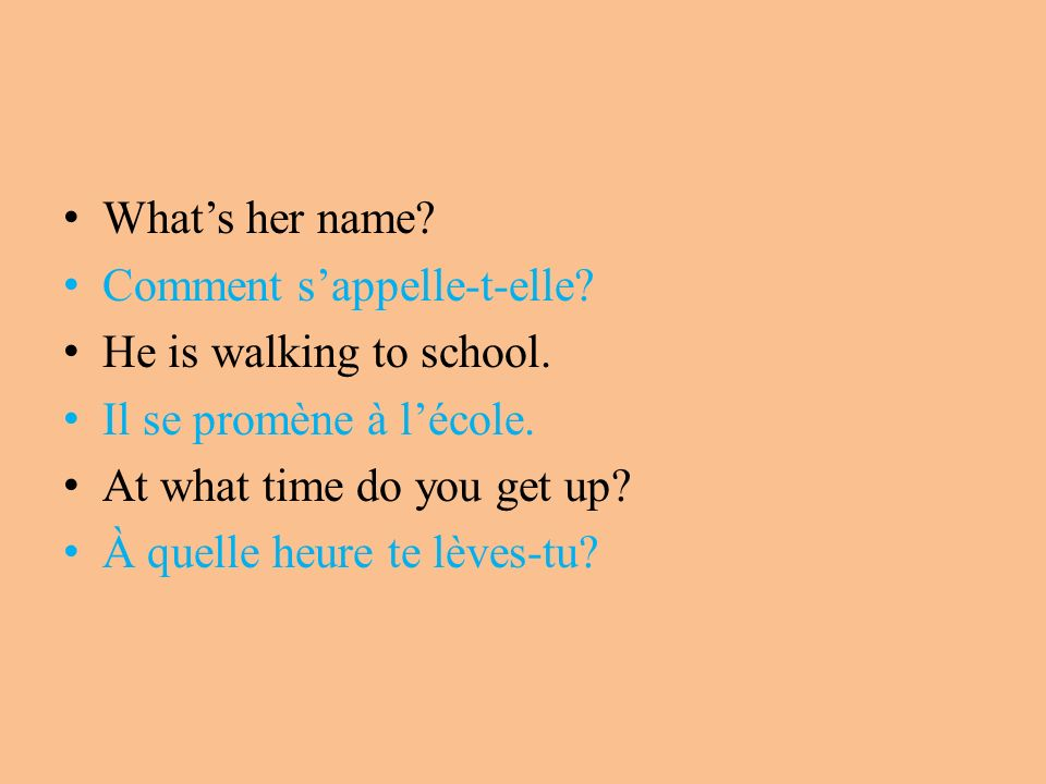 What's her name Comment s'appelle-t-elle He is walking to school. Il se promène à l'école. At what time do you get up