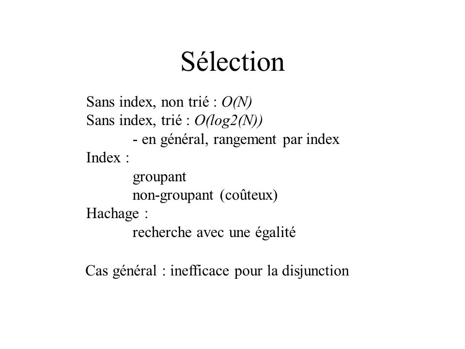 Sélection Sans index, non trié : O(N) Sans index, trié : O(log2(N))