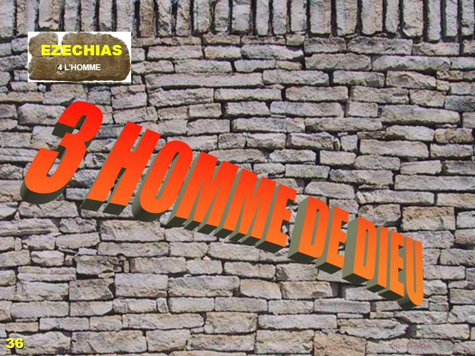 3 HOMME DE DIEU EZECHIAS 36 EZECHIAS: D - L HOMME 02/04/2017 4 L'HOMME