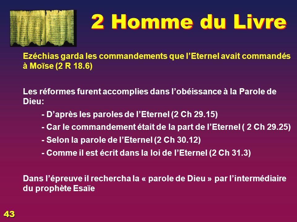 EZECHIAS: D - L HOMME 02/04/2017. 2 Homme du Livre. Ezéchias garda les commandements que l'Eternel avait commandés à Moïse (2 R 18.6)