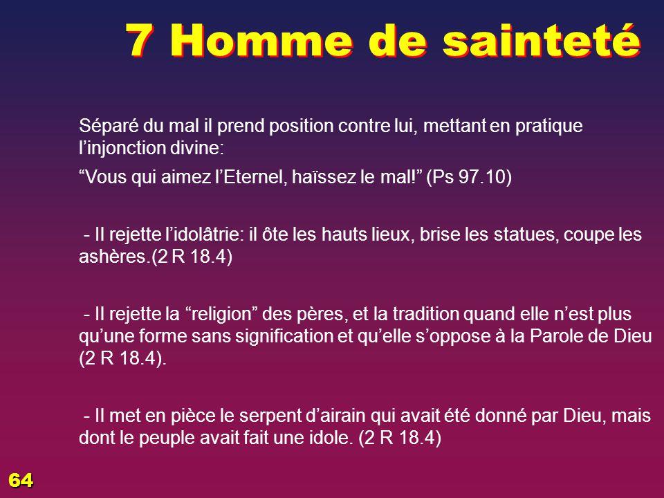 EZECHIAS: D - L HOMME 7 Homme de sainteté. 02/04/2017. Séparé du mal il prend position contre lui, mettant en pratique l'injonction divine: