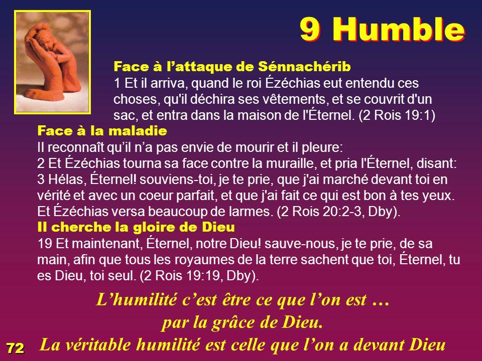 9 Humble L'humilité c'est être ce que l'on est … par la grâce de Dieu.