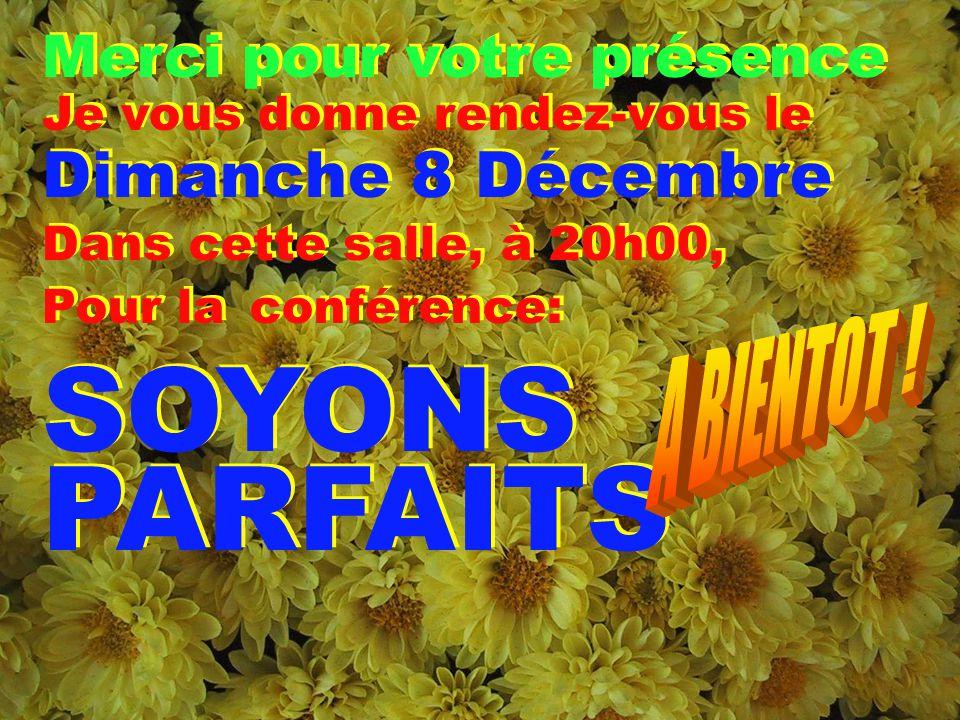 A BIENTOT ! SOYONS PARFAITS Dimanche 8 Décembre
