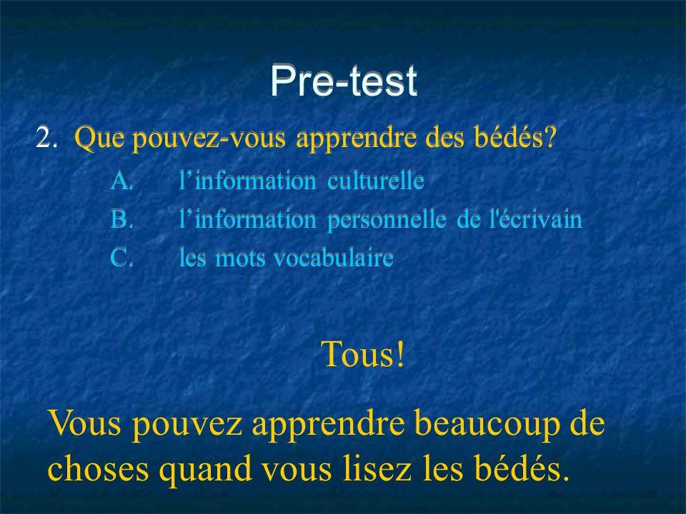 Pre-test 2. Que pouvez-vous apprendre des bédés A. l'information culturelle. B. l'information personnelle de l écrivain.
