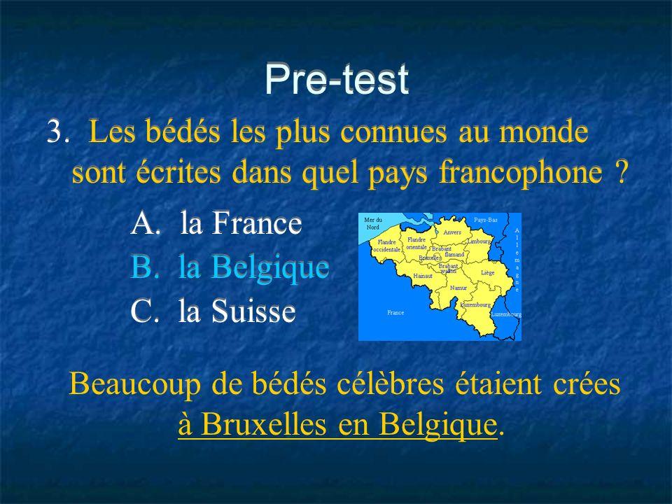 Pre-test 3. Les bédés les plus connues au monde sont écrites dans quel pays francophone A. la France.