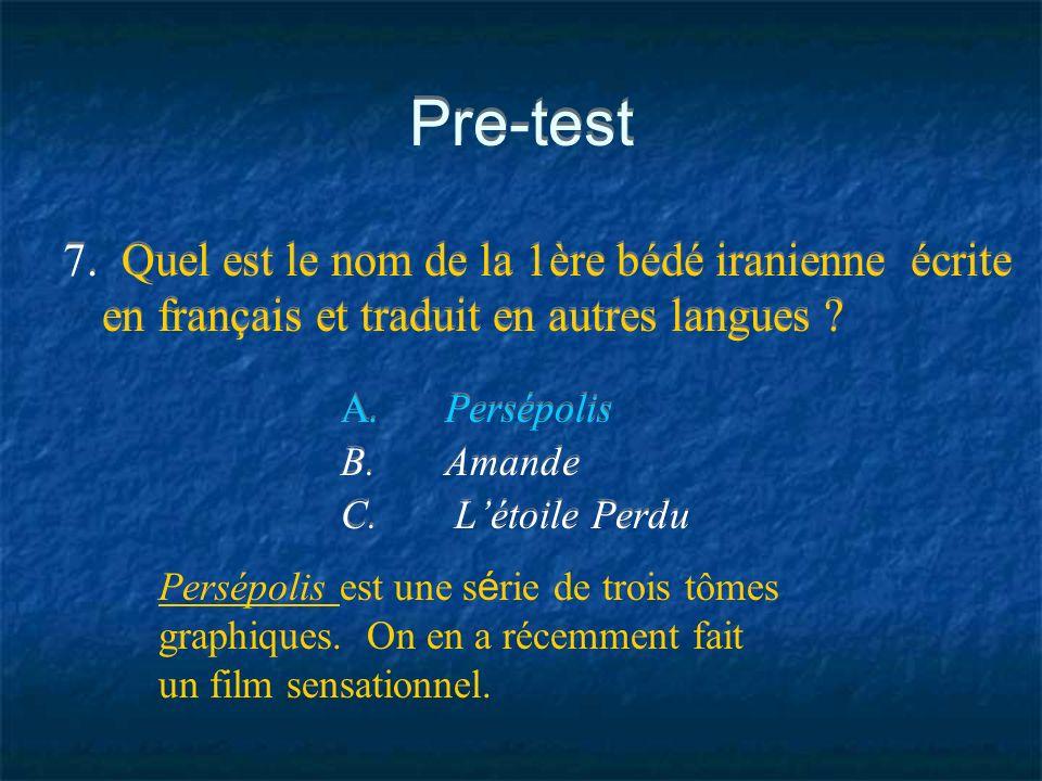 Pre-test 7. Quel est le nom de la 1ère bédé iranienne écrite en français et traduit en autres langues