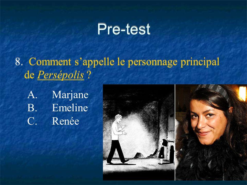 Pre-test 8. Comment s'appelle le personnage principal de Persépolis