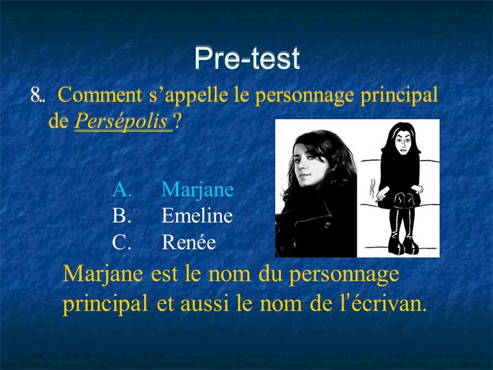 Pre-test 8. Comment s'appelle le personnage principal de Persépolis . A. Marjane. B. Emeline.