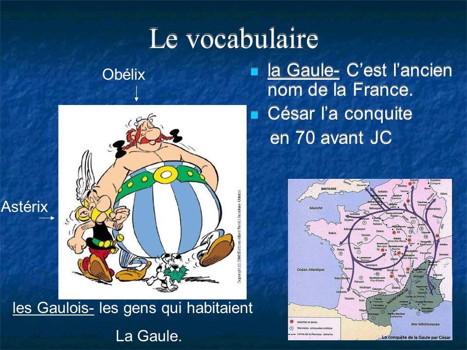 Le vocabulaire la Gaule- C'est l'ancien nom de la France.