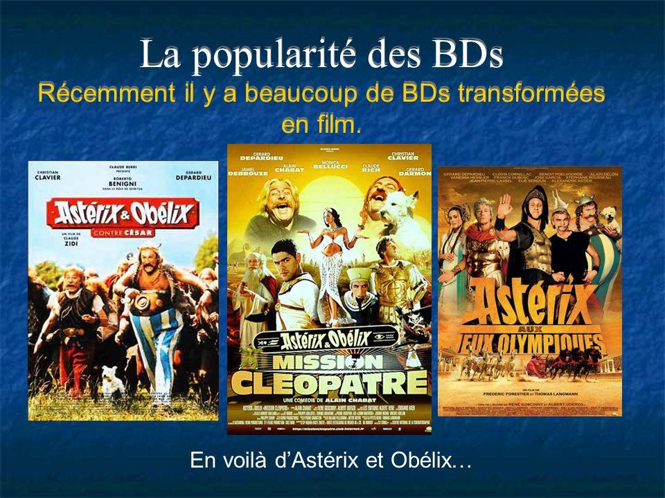 La popularité des BDs Récemment il y a beaucoup de BDs transformées en film.