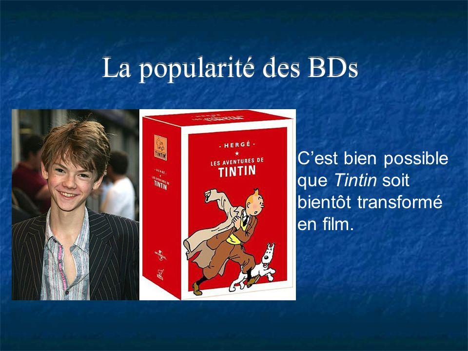 La popularité des BDs C'est bien possible que Tintin soit bientôt transformé en film.