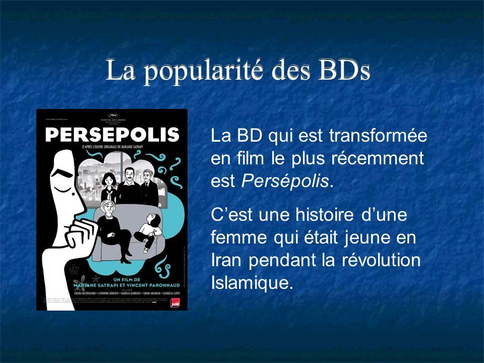 La popularité des BDs La BD qui est transformée en film le plus récemment est Persépolis.