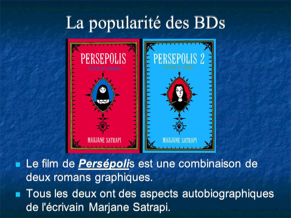 La popularité des BDs Le film de Persépolis est une combinaison de deux romans graphiques.