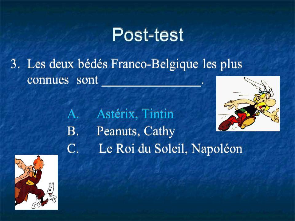 Post-test 3. Les deux bédés Franco-Belgique les plus connues sont _______________. A. Astérix, Tintin.