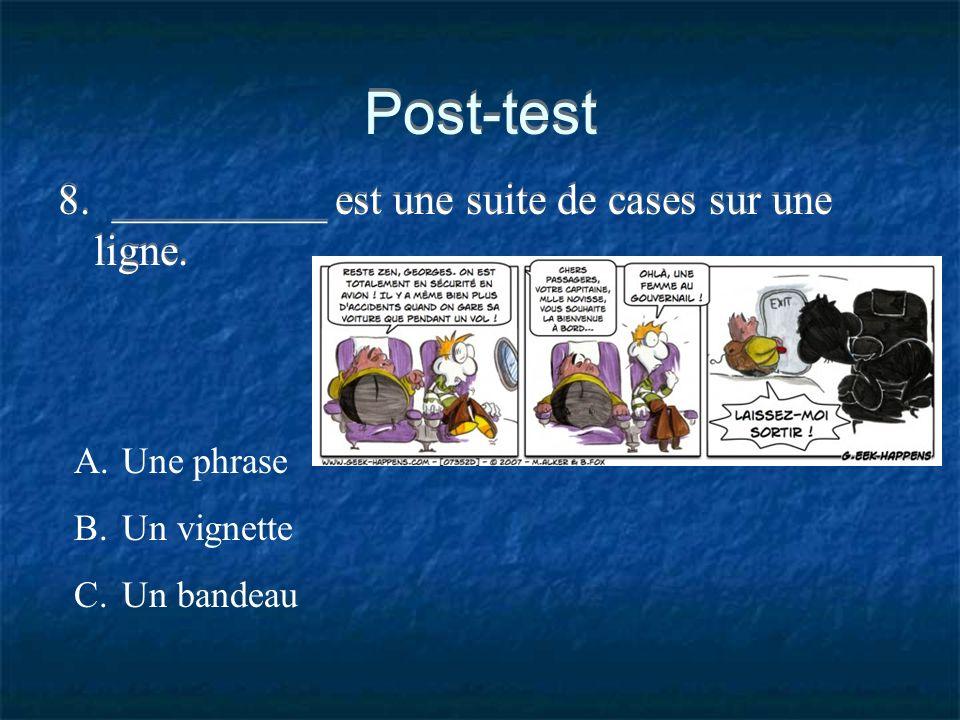 Post-test 8. __________ est une suite de cases sur une ligne.