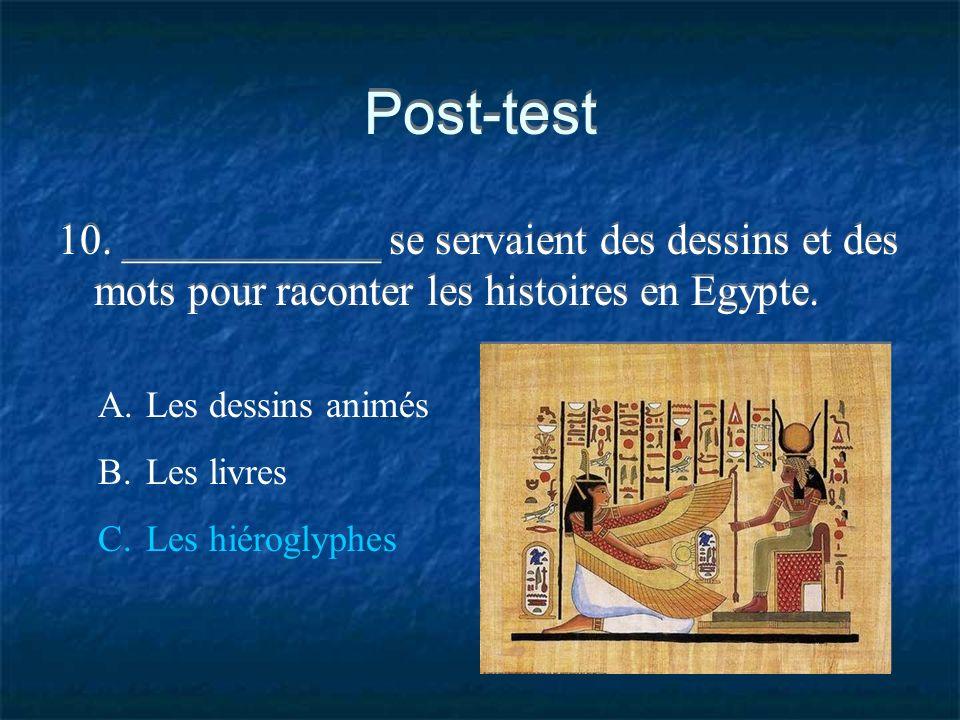 Post-test 10. ____________ se servaient des dessins et des mots pour raconter les histoires en Egypte.
